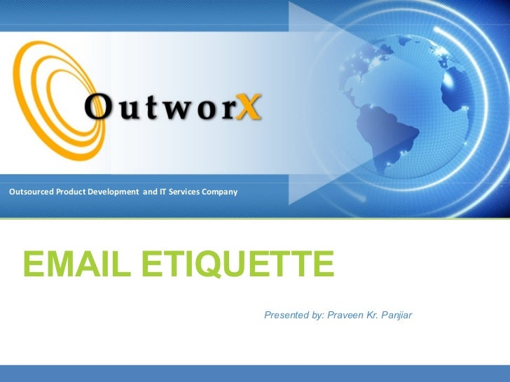EMAIL ETIQUETTE Presented by: Praveen Kr. Panjiar Outsourced Product Development  and IT Services Company