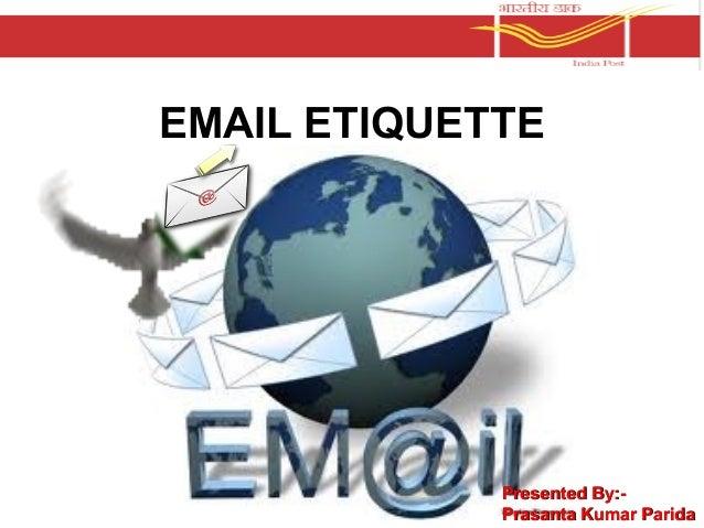 EMAIL ETIQUETTE Presented By:-Presented By:- Prasanta Kumar ParidaPrasanta Kumar Parida