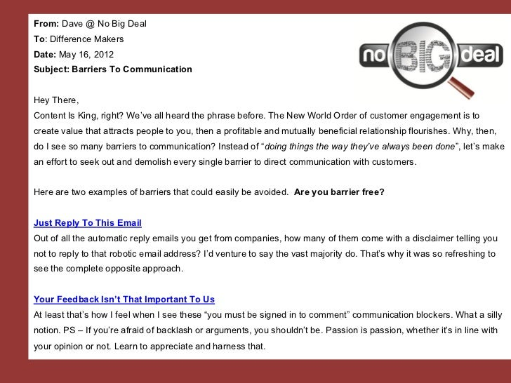 From: Dave @ No Big DealTo: Difference MakersDate: May 16, 2012Subject: Barriers To CommunicationHey There,Content Is King...