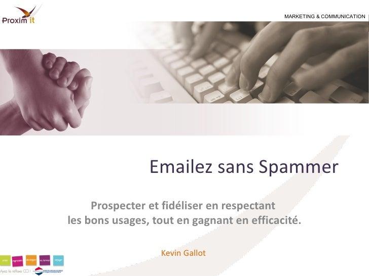 MARKETING & COMMUNICATION                Emailez sans Spammer     Prospecter et fidéliser en respectantles bons usages, to...