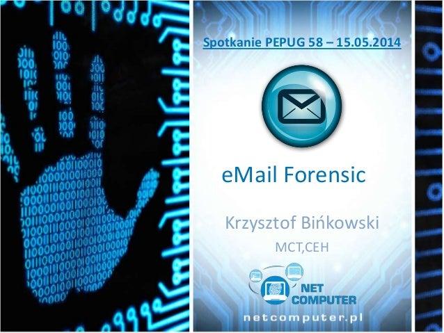 eMail Forensic Krzysztof Bińkowski MCT,CEH Spotkanie PEPUG 58 – 15.05.2014
