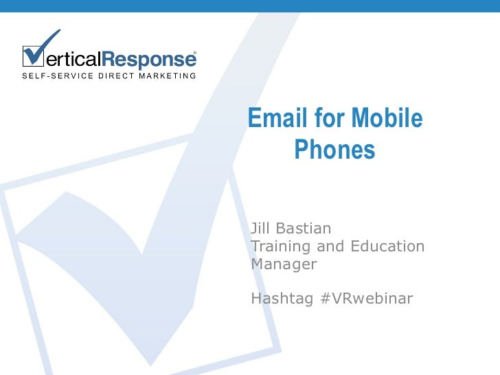 Email for Mobile Phones Jill Bastian Training and Education Manager Hashtag #VRwebinar