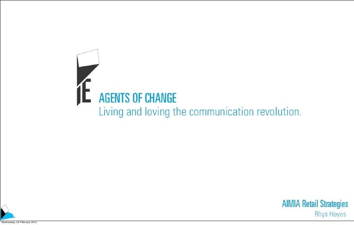 AGENTS OF CHANGE                                   Living and loving the communication revolution.                        ...