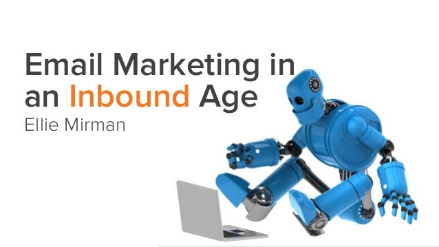 Email Marketing in  an Inbound Age  Ellie Mirman