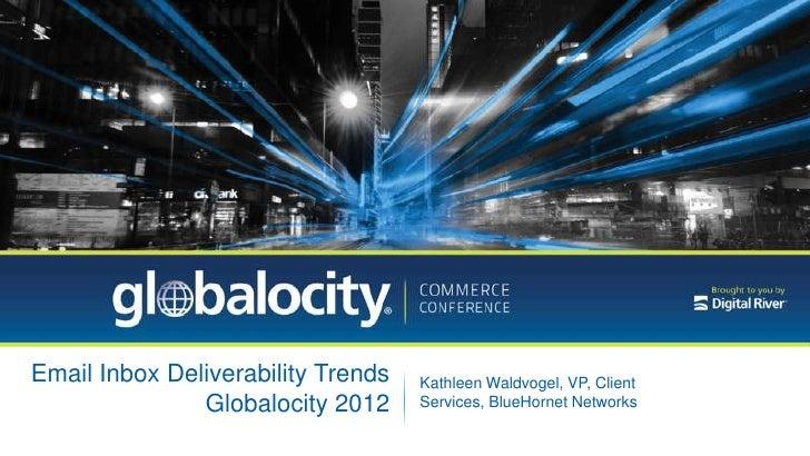 Email Inbox Deliverability Trends   Kathleen Waldvogel, VP, Client               Globalocity 2012     Services, BlueHornet...