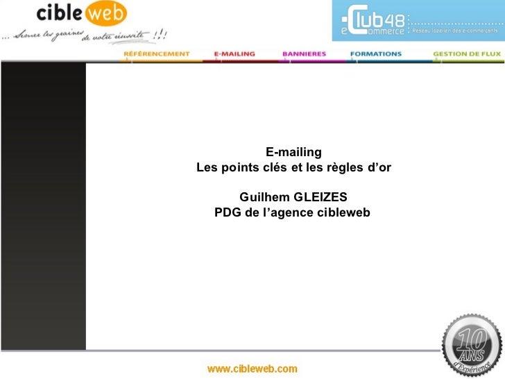 E-mailingLes points clés et les règles d'or      Guilhem GLEIZES   PDG de l'agence cibleweb