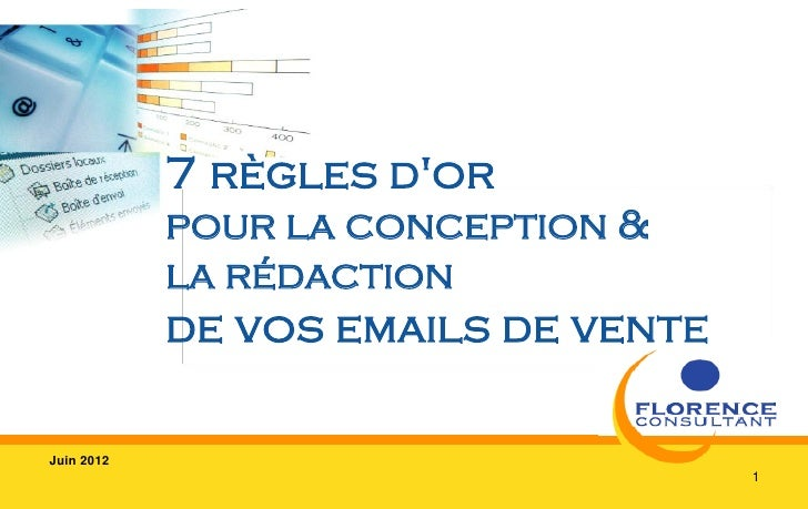 7 règles dor            pour la conception &            la rédaction            de vos emails de venteJuin 2012           ...