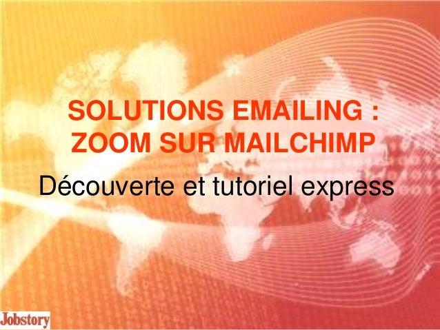 SOLUTIONS EMAILING : ZOOM SUR MAILCHIMP Découverte et tutoriel express