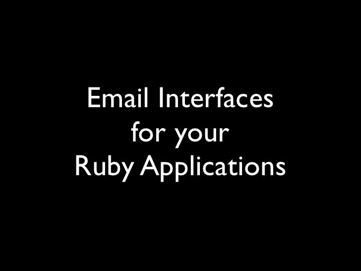 Email Interfaces     for your Ruby Applications