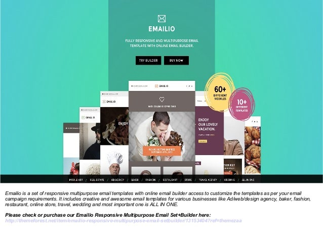 Emailio is a set of responsive multipurpose email templates with online email builder access to customize the templates as...