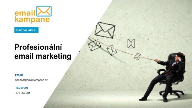 www.emailkampane.cz Partner akce EMAIL obchod@emailkampane.cz TELEFON 777 867 731 Profesionální email marketing