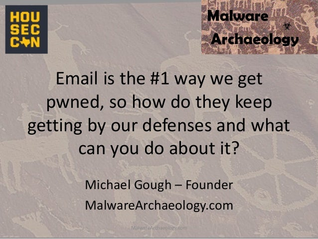 Email is the #1 way we get pwned, so how do they keep getting by our defenses and what can you do about it? Michael Gough ...