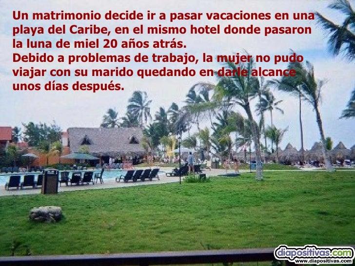 Un matrimonio decide ir a pasar vacaciones en una playa del Caribe, en el mismo hotel donde pasaron la luna de miel 20 año...