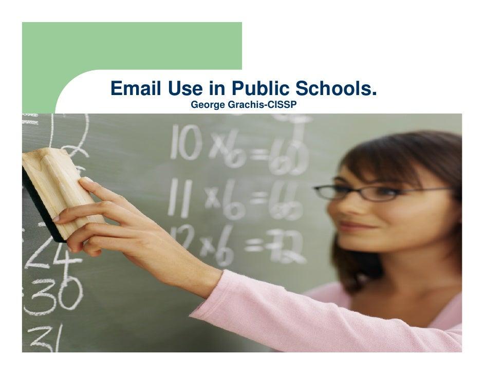 Email Use in Public Schools.         George Grachis-CISSP