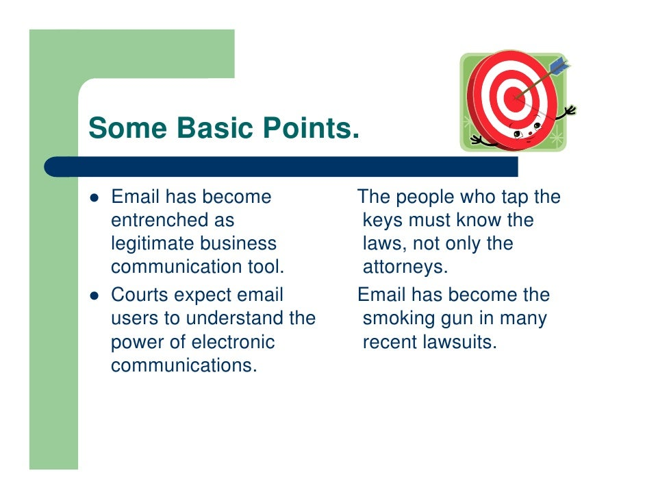 Some Basic Points.   Email has become          The people who tap the  entrenched as             keys must know the  legit...
