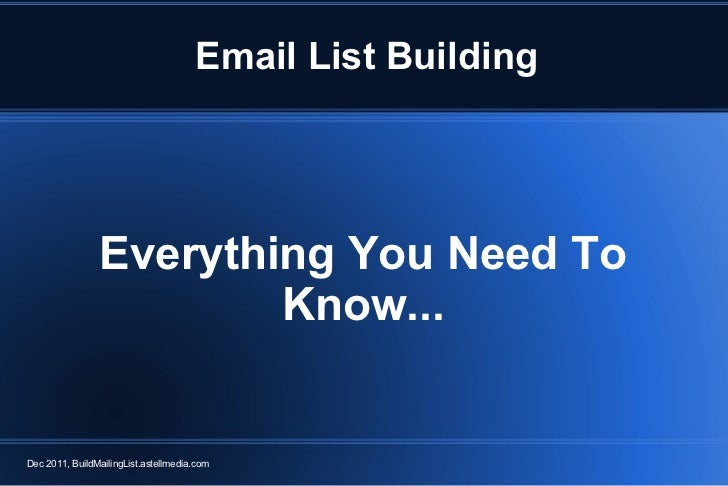 Everything You Need To Know... Dec 2011, BuildMailingList.astellmedia.com Email List Building