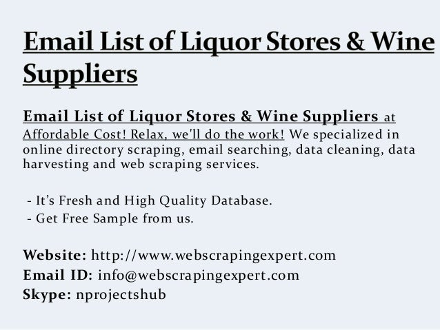 Email List of Liquor Stores & Wine Suppliers at Affordable Cost! Relax, we'll do the work! We specialized in online direct...