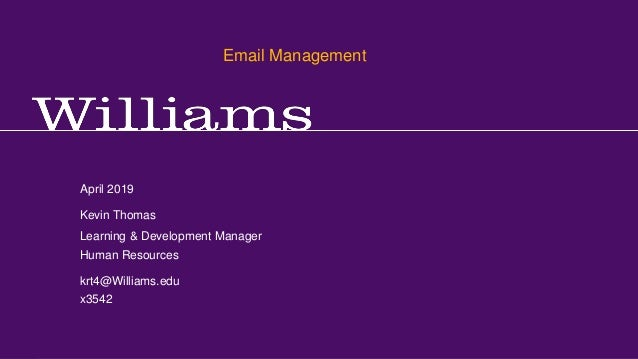 Email Management Kevin R.Thomas, Manager,Training & Development · Office of Human Resources · kevin.r.thomas@williams.edu ...