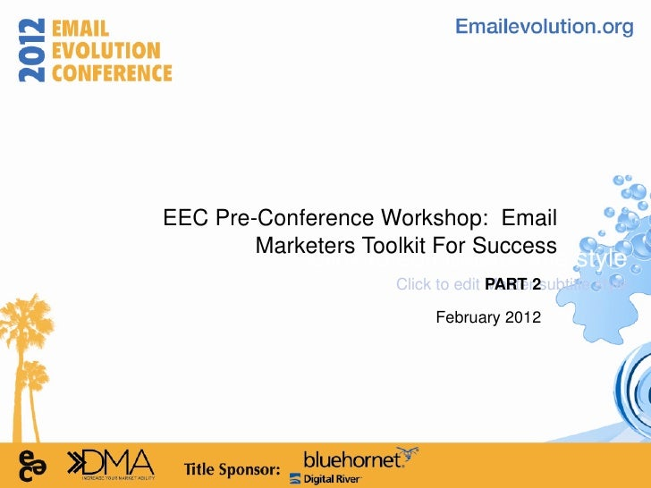 EEC Pre-Conference Workshop: Email        Marketers Toolkit For Success             Click to edit Master title style      ...