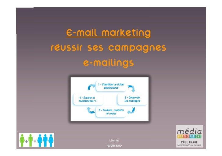 E-mail marketing réussir ses campagnes        e-mailings                 I.Denis           19/05/2010