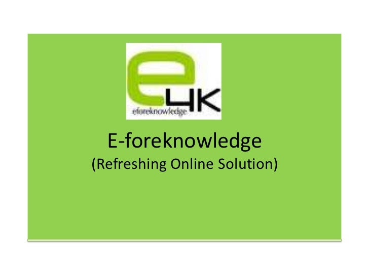 E-foreknowledge(Refreshing Online Solution)