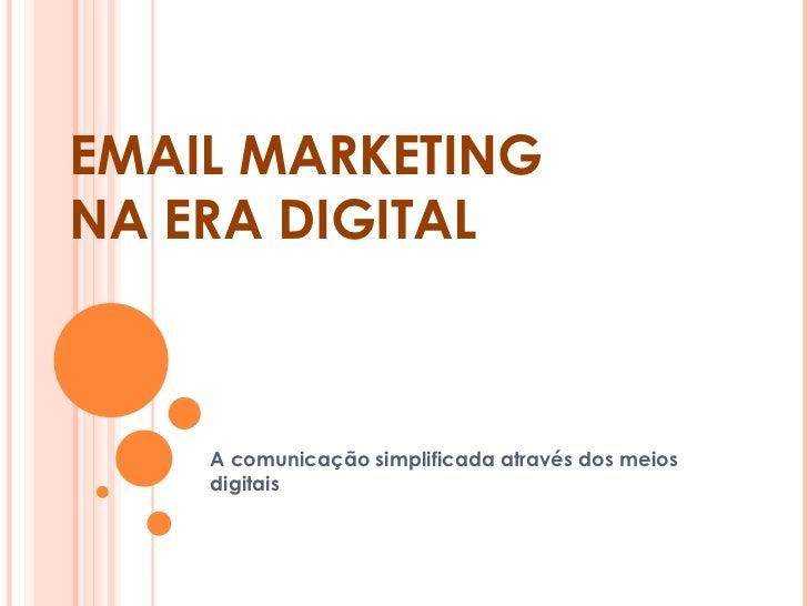 EMAIL MARKETING NA ERA DIGITAL A comunicação simplificada através dos meios digitais