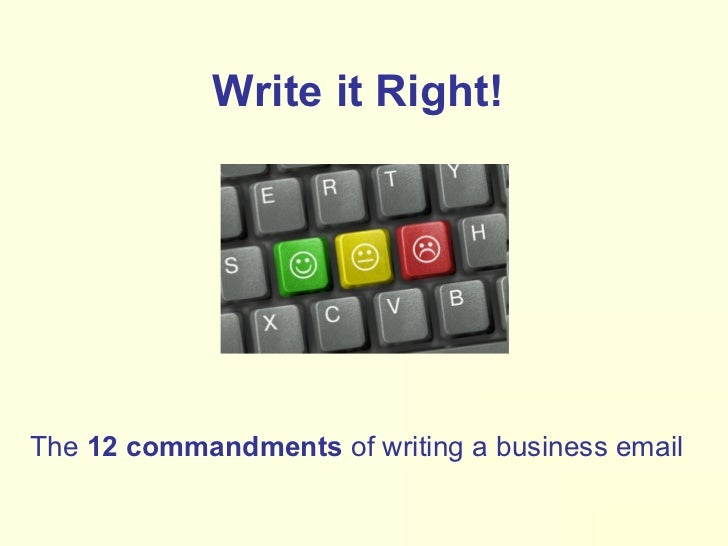 Write it Right!   The  12 commandments  of writing a business email