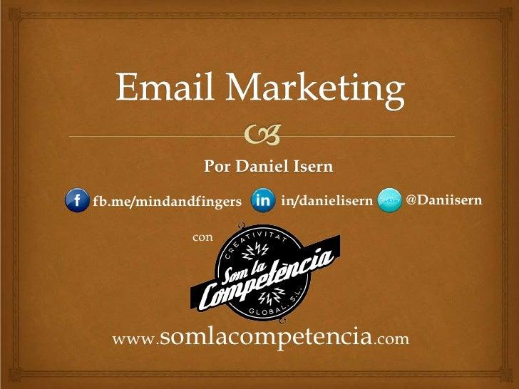 Por Daniel Isernfb.me/mindandfingers   in/danielisern   @Daniisern             con  www.somlacompetencia.com