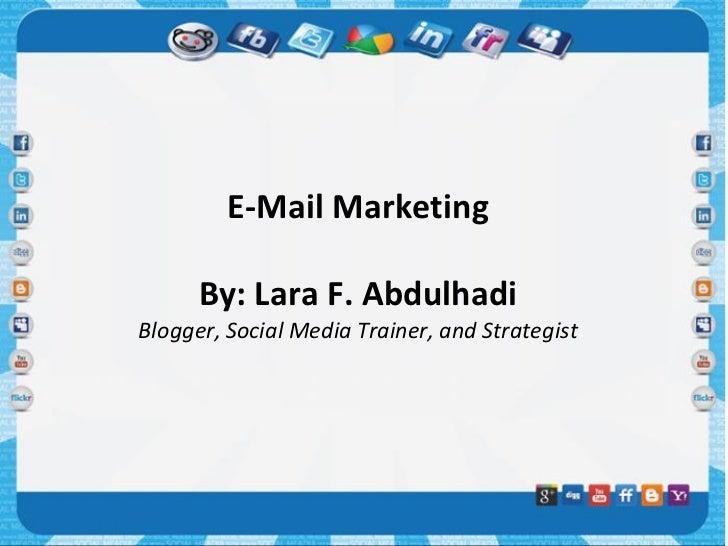 E-Mail Marketing      By: Lara F. AbdulhadiBlogger, Social Media Trainer, and Strategist