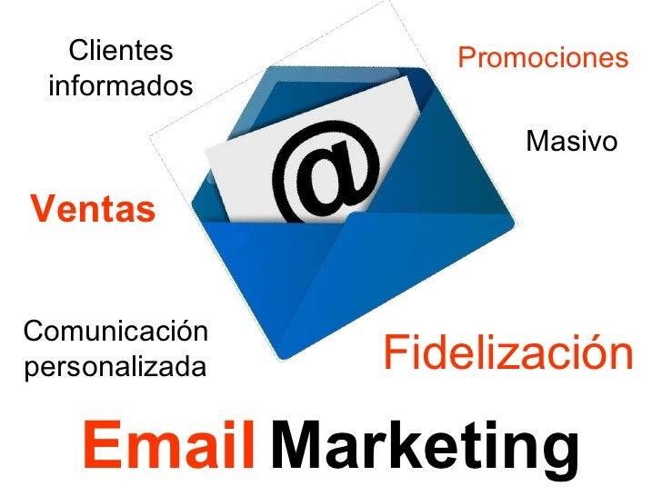 Email   Marketing Fidelización Comunicación personalizada Clientes informados Ventas Promociones Masivo