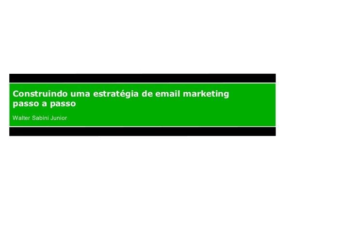 Construindo uma estratégia de email marketing passo a passo Walter Sabini Junior