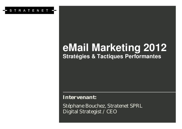 eMail Marketing 2012Stratégies & Tactiques PerformantesIntervenant:Stéphane Bouchez, Stratenet SPRLDigital Strategist / CEO