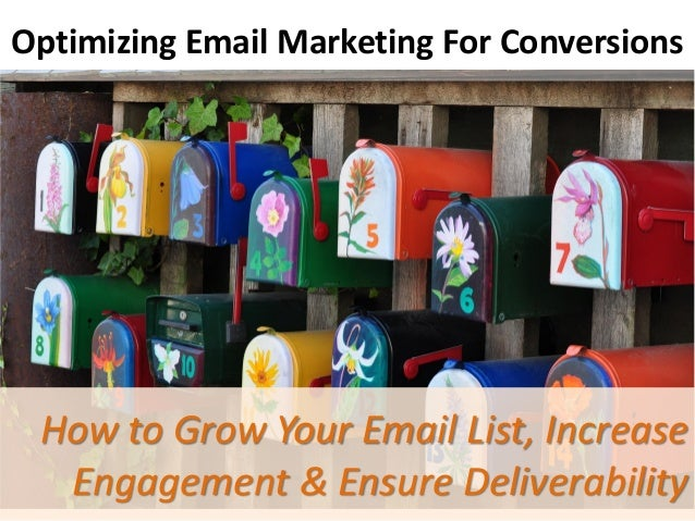 Optimizing Email Marketing For Conversions  How to Grow Your Email List, Increase Engagement & Ensure Deliverability