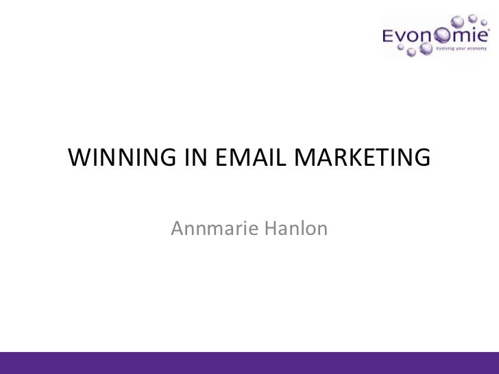 WINNING IN EMAIL MARKETING <br />Annmarie Hanlon<br />