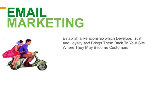 Establish a Relationship which Develops Trust and Loyalty and Brings Them Back To Your Site Where They May Become Customer...