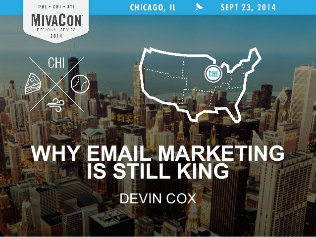 WHY EMAIL MARKETING  IS STILL KING  DEVIN COX