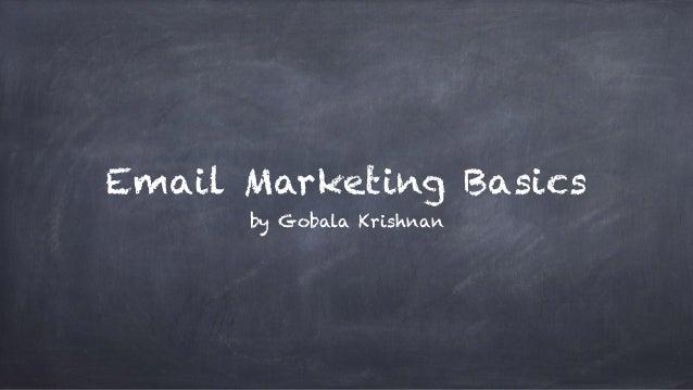 Email Marketing Basics  by Gobala Krishnan
