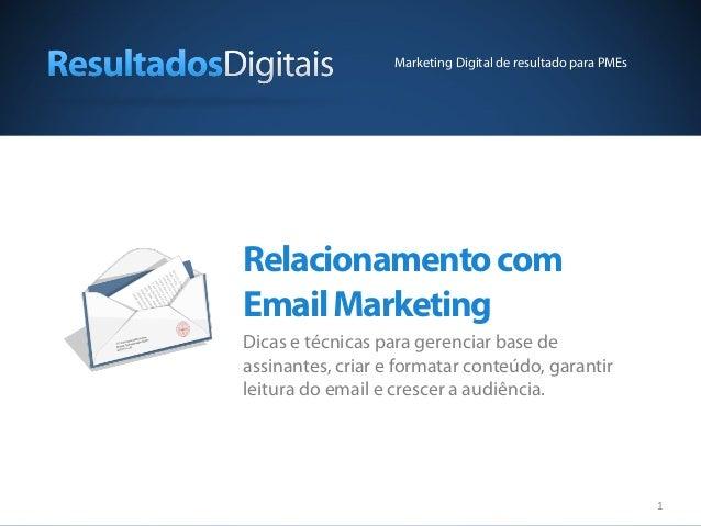 1 Relacionamentocom EmailMarketing Dicas e técnicas para gerenciar base de assinantes, criar e formatar conteúdo, garantir...