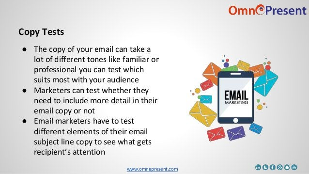 www.omnepresent.com Copy Tests ● The copy of your email can take a lot of different tones like familiar or professional yo...