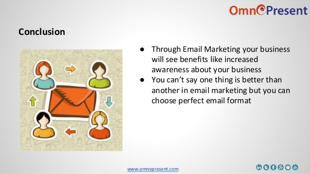 www.omnepresent.com Conclusion ● Through Email Marketing your business will see benefits like increased awareness about yo...
