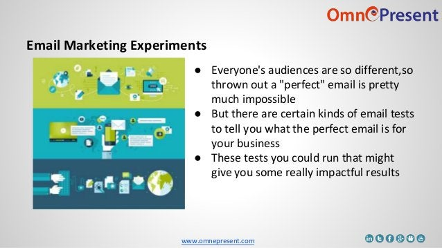 """www.omnepresent.com Email Marketing Experiments ● Everyone's audiences are so different,so thrown out a """"perfect"""" email is..."""