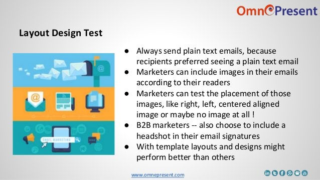 www.omnepresent.com Layout Design Test ● Always send plain text emails, because recipients preferred seeing a plain text e...