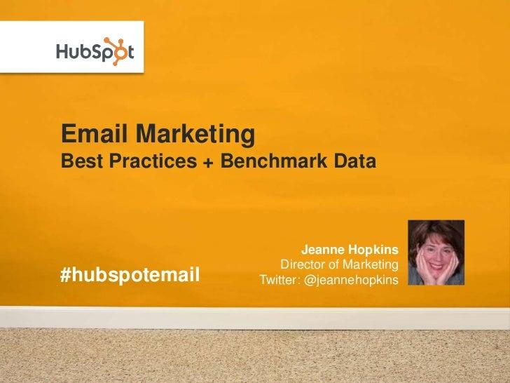 Email MarketingBest Practices + Benchmark Data<br />Jeanne HopkinsDirector of MarketingTwitter: @jeannehopkins<br />#hubsp...
