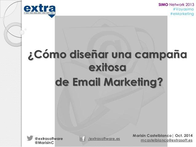 SIMO Network 2013 #Voyasimo #eMarketing  ¿Cómo diseñar una campaña exitosa de Email Marketing?  @extrasoftware @MarisinC  ...