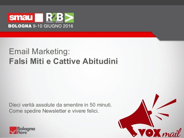Email Marketing: Falsi Miti e Cattive Abitudini Dieci verità assolute da smentire in 50 minuti. Come spedire Newsletter e ...