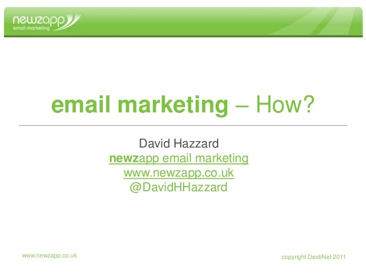 www.newzapp.co.uk<br />email marketing – How?<br />David Hazzard<br />newzapp email marketing<br />www.newzapp.co.uk<br />...