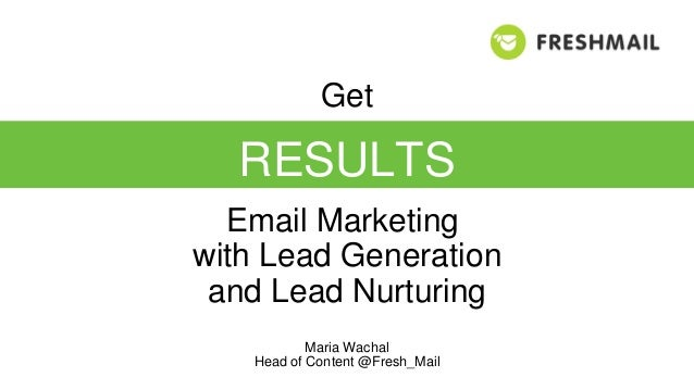 Get Maria Wachal Head of Content @Fresh_Mail RESULTS Email Marketing with Lead Generation and Lead Nurturing