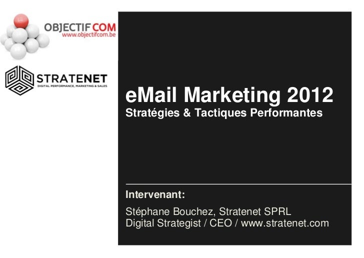 eMail Marketing 2012Stratégies & Tactiques PerformantesIntervenant:Stéphane Bouchez, Stratenet SPRLDigital Strategist / CE...