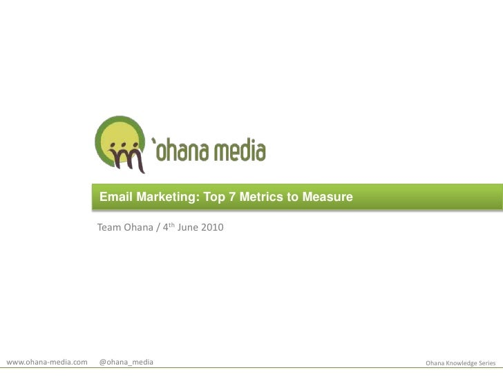 Email Marketing: Top 7 Metrics to Measure<br />Team Ohana / 4th June 2010<br />www.ohana-media.com      @ohana_media<br />...