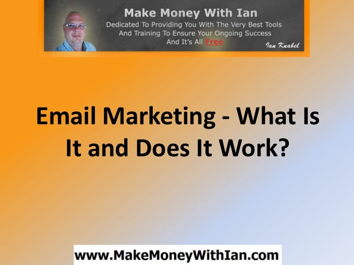 Email Marketing - What Is  It and Does It Work?